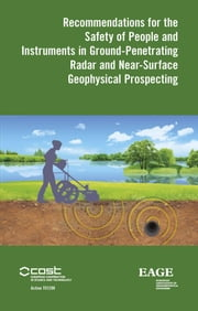 Recommendations for the safety of people and instruments in ground-penetrating radar and near-surface geophysical prospecting ebook by Raffaele Persico