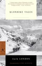 Klondike Tales ebook by Jack London,Gary Kinder