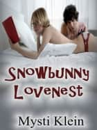 Snowbunny Lovenest - An erotic short story ebook by Mysti Klein