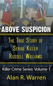 Above Suspicion ; The True Story of Russell Williams Serial Killer ebook by Alan R Warren