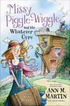 Missy Piggle-Wiggle and the Whatever Cure ebook by Ann M. Martin,Annie Parnell,Ben Hatke