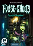 House of Ghosts - Das verflixte Vermächtnis ebook by Frank M. Reifenberg, Fréderic Bertrand