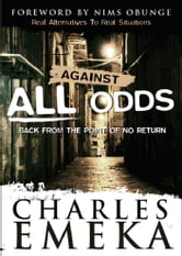 Against All Odds Back From The Point Of No Return ebook by Charles Emeka