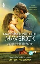 Marooned with the Maverick - Now a Harlequin Movie, After The Storm! ebook by Christine Rimmer