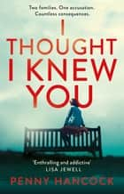 I Thought I Knew You - The Most Thought-provoking and Compelling Read of the Year 電子書 by Penny Hancock
