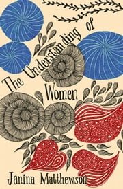 The Understanding of Women ebook by Janina Matthewson