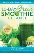 10-Day Green Smoothie Cleanse - Lose Up to 15 Pounds in 10 Days! ebook by JJ Smith
