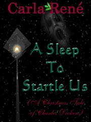 A Sleep To Startle Us (A Christmas Tale of Charles Dickens) ebook by Carla René