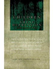 CHILDREN OF THE GREAT DEPRESSION - 1930s-1940s & WWII ebook by Jake; Daphne Miller