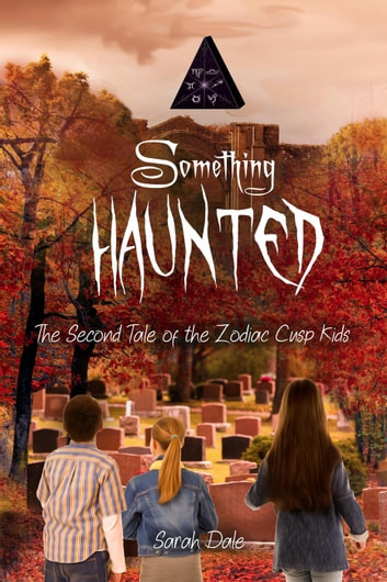 Something Haunted - Tales of the Zodiac Cusp Kids, #2 ebook by Sarah Dale