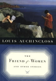 The Friend of Women and Other Stories ebook by Louis Auchincloss