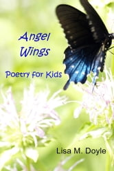 Angel Wings - Poetry for Kids ebook by Lisa M. Doyle