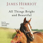 All Things Bright and Beautiful - The Warm and Joyful Memoirs of the World's Most Beloved Animal Doctor audiobook by James Herriot