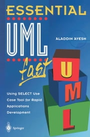 Essential UMLTm fast - Using SELECT Use Case Tool for Rapid Applications Development ebook by Aladdin Ayesh