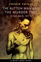 The Button Man and the Murder Tree ebook by Cherie Priest