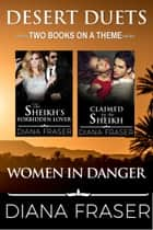 Women in Danger (Desert Duets #4) ebook by Diana Fraser