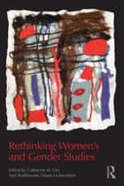 Rethinking Women's and Gender Studies ebook by Catherine M. Orr,Ann Braithwaite,Diane Lichtenstein
