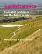 GeoBritannica: Geological landscapes and the British peoples ebook by Mike Leeder,Joy Lawlor