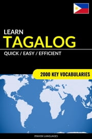 Learn Tagalog: Quick / Easy / Efficient: 2000 Key Vocabularies ebook by Pinhok Languages