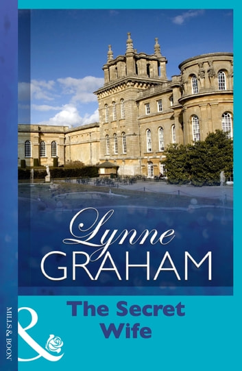 The Secret Wife (Mills & Boon Vintage 90s Modern) ebook by Lynne Graham