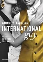 International Guy - I. Parigi, New York, Copenaghen ebook by Audrey Carlan