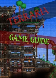 Terraria Game Guides Ultimate ebook by Game Ultımate Guıdes,Game Guides