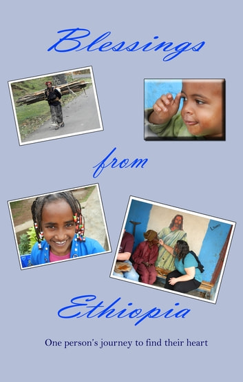 Blessings from Ethiopia - One person's journey to find their heart. ebook by Carl Facciponte