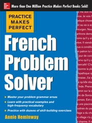 Practice Makes Perfect French Problem Solver - With 90 Exercises ebook by Annie Heminway