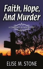 Faith, Hope, and Murder ebook by Elise M. Stone