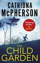 The Child Garden ebook by Catriona McPherson