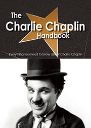 The Charlie Chaplin Handbook - Everything you need to know about Charlie Chaplin ebook by Smith, Emily