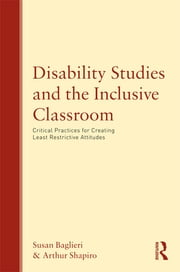 Disability Studies and the Inclusive Classroom - Critical Practices for Creating Least Restrictive Attitudes ebook by Susan Baglieri,Arthur Shapiro