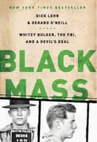 Black Mass - Whitey Bulger, the FBI, and a Devil's Deal ebook by Dick Lehr, Gerard O'Neill