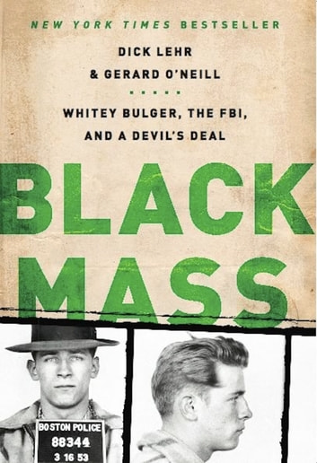 Black Mass - Whitey Bulger, the FBI, and a Devil's Deal ebook by Dick Lehr,Gerard O'Neill