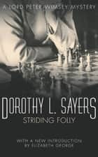 Striding Folly - Lord Peter Wimsey Book 15 ebook by Dorothy L Sayers