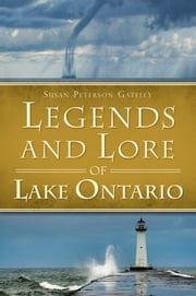 Legends and Lore of Lake Ontario ebook by Susan Peterson Gateley