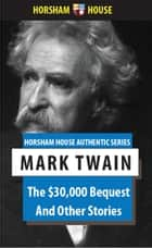 The $30,000 Bequest - And Other Stories eBook by Mark Twain