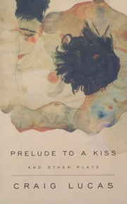 A Prelude to a Kiss and Other Plays ebook by Craig Lucas