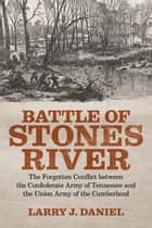 Battle of Stones River ebook by Larry J. Daniel