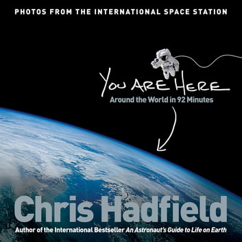 You Are Here: Around the World in 92 Minutes ebook by Chris Hadfield