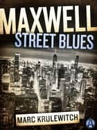 Maxwell Street Blues ebook by Marc Krulewitch