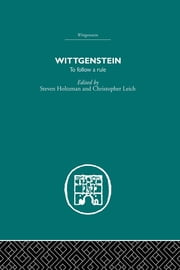 Wittgenstein - To Follow a Rule ebook by S HOLTZMAN,C M LEICH