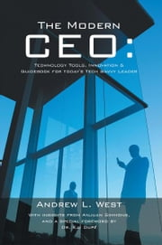 The Modern CEO: - Technology Tools, Innovation & Guidebook for today's Tech Savvy Leader ebook by Andrew L. West