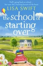 The School of Starting Over - A perfectly uplifting, heart-warming read ebook by