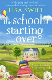 The School of Starting Over - A perfectly uplifting, heart-warming read ebook by Lisa Swift