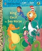 King Cecil the Sea Horse (Dr. Seuss/Cat in the Hat) ebook by Tish Rabe, Christopher Moroney
