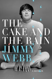 The Cake and the Rain - An Autobiography ebook by Jimmy Webb