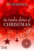 The Twelve Dates of Christmas: Dates 7 and 8 ebook by Lisa Dickenson
