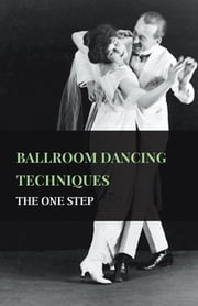 Ballroom Dancing Techniques - The One Step ebook by Various