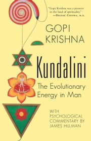 Kundalini - The Evolutionary Energy in Man eBook by Gopi Krishna, Gene Kieffer